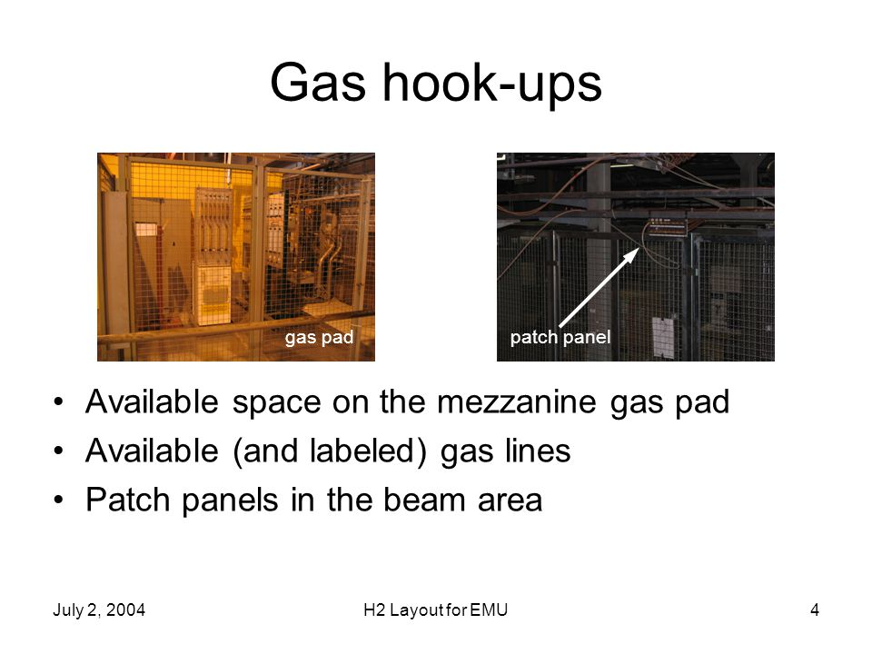July 2, 2004H2 Layout for EMU4 Gas hook-ups Available space on the mezzanine gas pad Available (and labeled) gas lines Patch panels in the beam area g