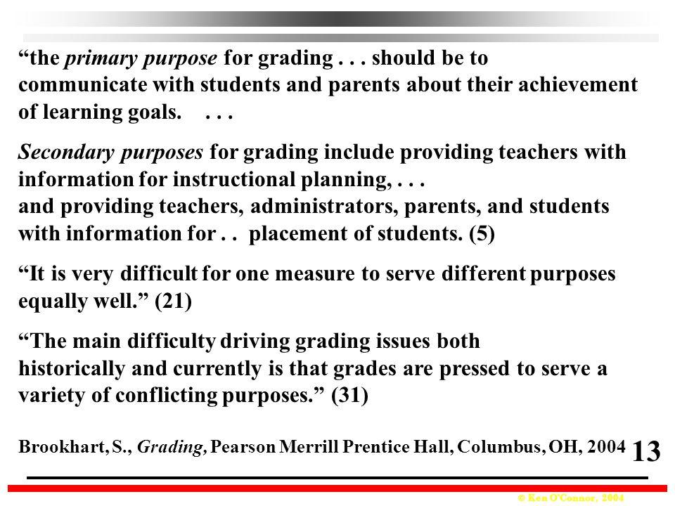 © Ken O'Connor, 2004 the primary purpose for grading...