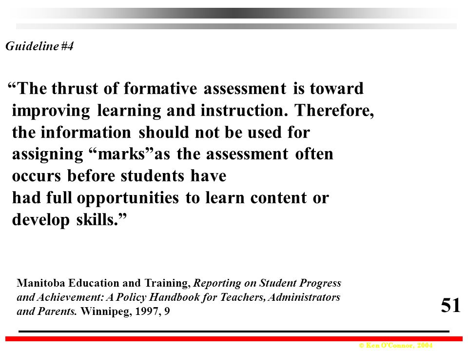 © Ken O'Connor, 2004 The thrust of formative assessment is toward improving learning and instruction.