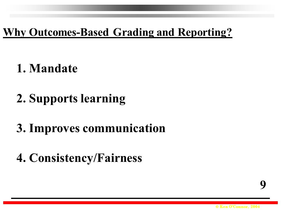 © Ken O'Connor, 2004 Why Outcomes-Based Grading and Reporting.
