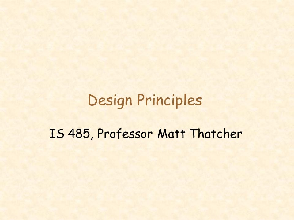 Design Principles IS 485, Professor Matt Thatcher
