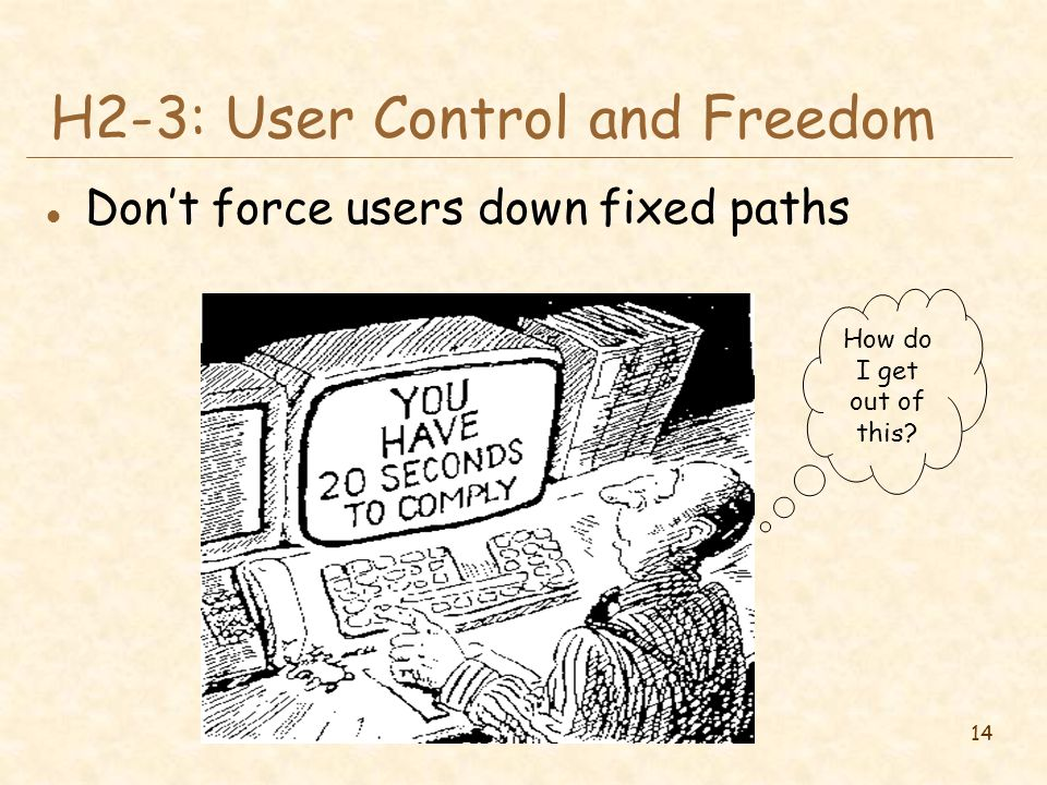 14 H2-3: User Control and Freedom l Don't force users down fixed paths How do I get out of this