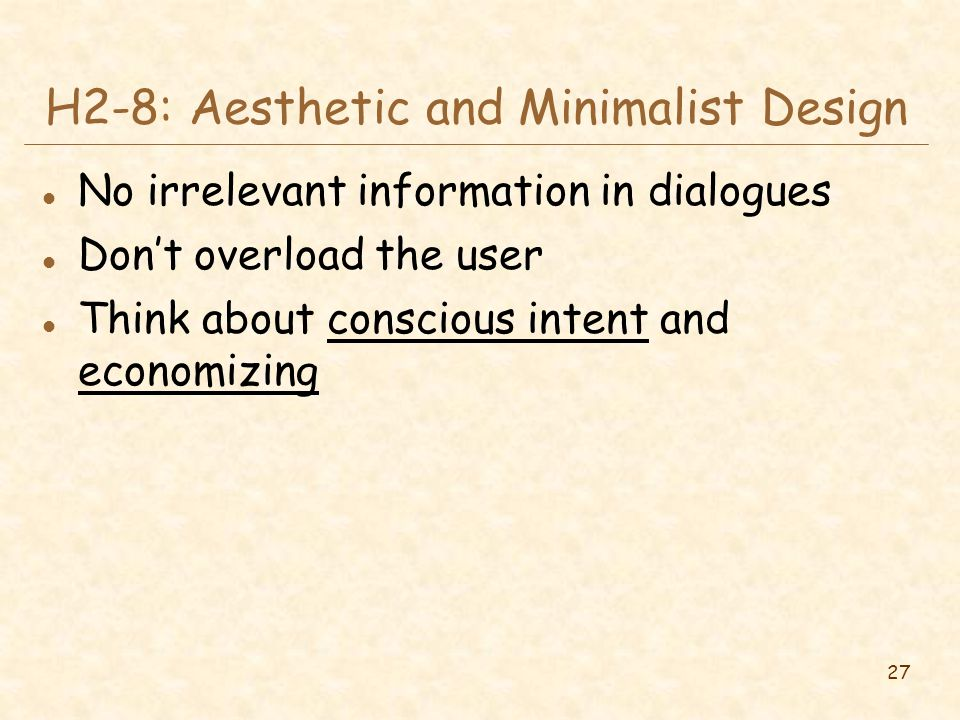 27 H2-8: Aesthetic and Minimalist Design l No irrelevant information in dialogues l Don't overload the user l Think about conscious intent and economizing