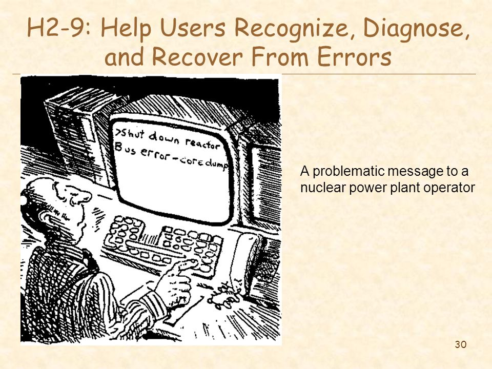 30 H2-9: Help Users Recognize, Diagnose, and Recover From Errors A problematic message to a nuclear power plant operator