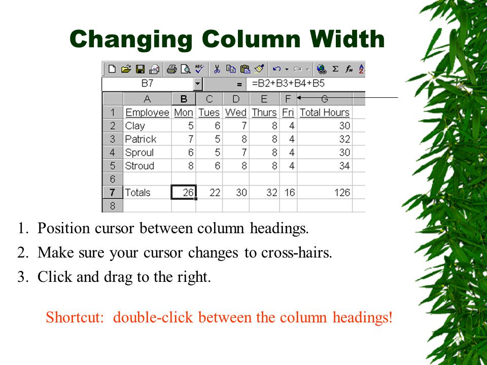 Changing Column Width 1. Position cursor between column headings.