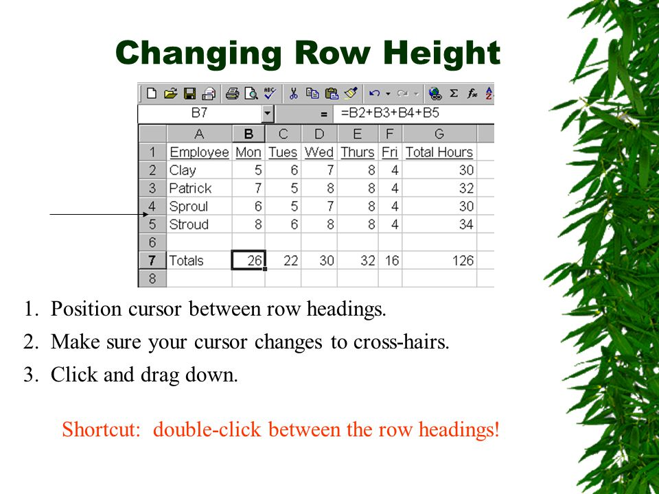 Changing Row Height 1. Position cursor between row headings.