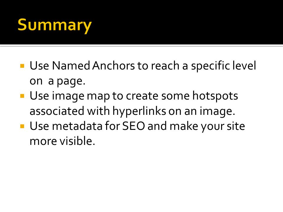  Use Named Anchors to reach a specific level on a page.