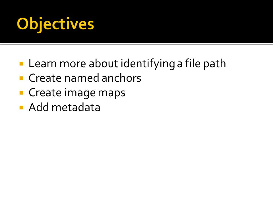  Learn more about identifying a file path  Create named anchors  Create image maps  Add metadata