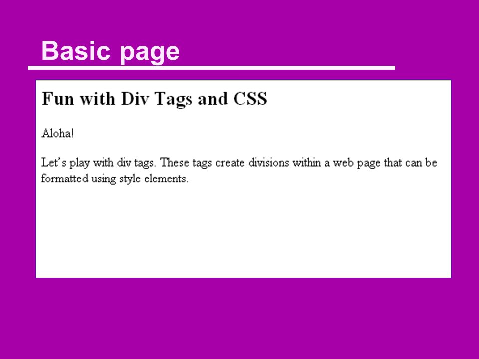 Without any tags Fun with Div Tags and CSS Aloha. Let's play with div tags.