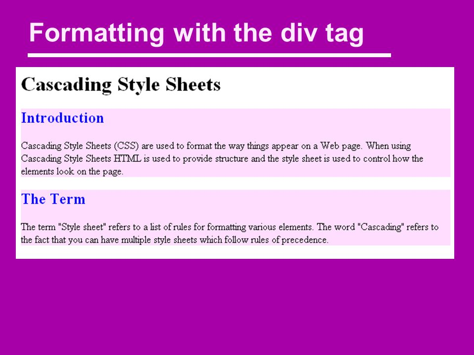 The tag Basic HTML document with paragraphs h2 { color : blue ; } Cascading Style Sheets Introduction Cascading Style Sheets (CSS) are used to format the way things appear on a Web page.
