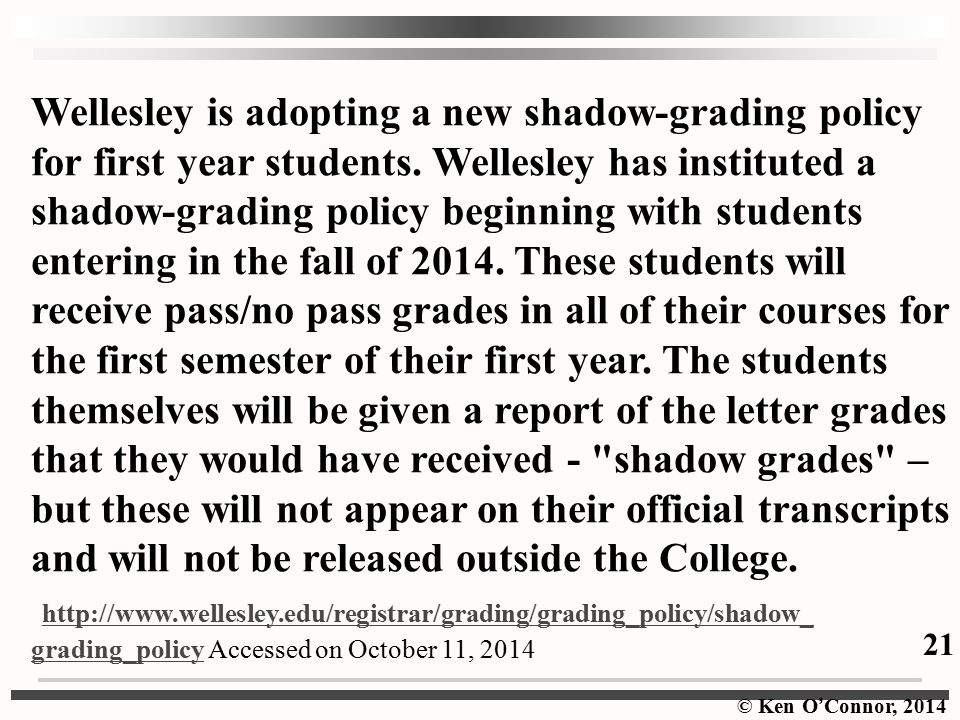© Ken O ' Connor, 2014 Wellesley is adopting a new shadow-grading policy for first year students.