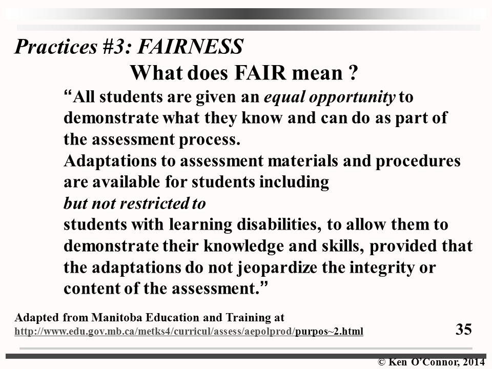 © Ken O ' Connor, 2014 Practices #3: FAIRNESS What does FAIR mean .