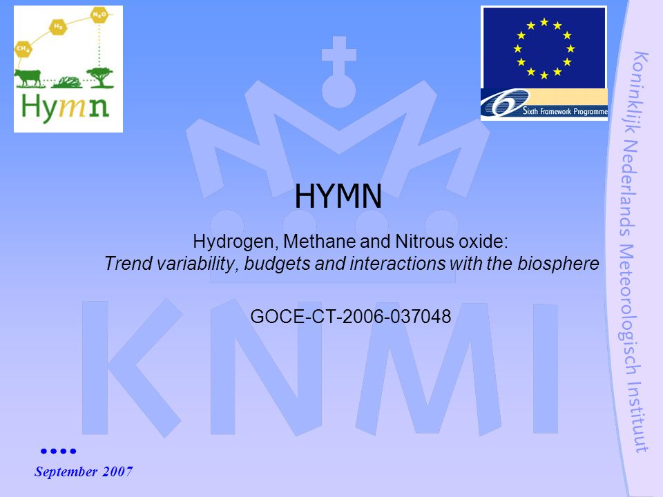 Hydrogen, Methane and Nitrous oxide: Trend variability, budgets and interactions with the biosphere GOCE-CT-2006-037048 HYMN September 2007