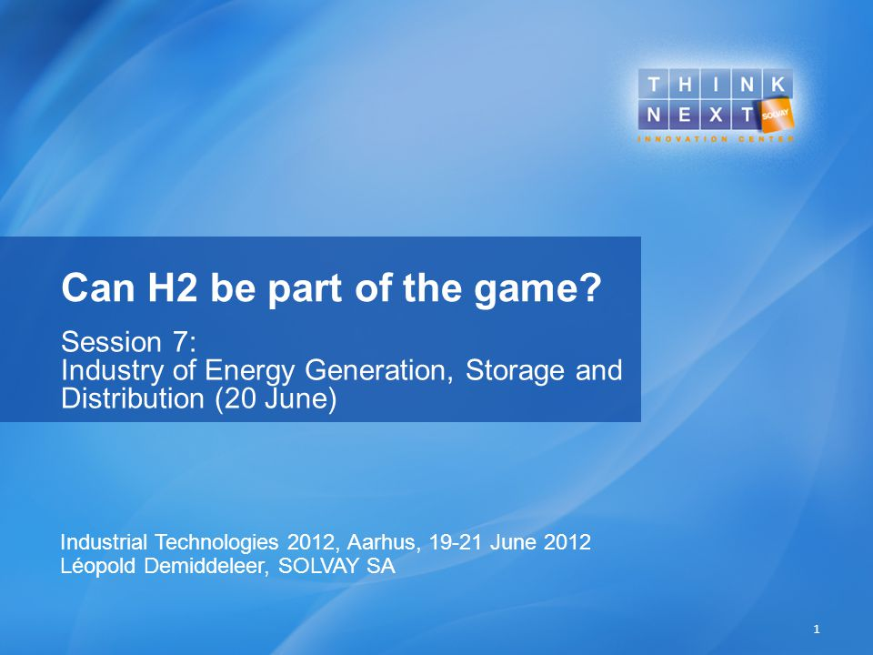 Can H2 be part of the game? Session 7: Industry of Energy Generation, Storage and Distribution (20 June) 1 Industrial Technologies 2012, Aarhus, 19-21
