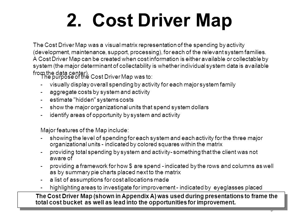 3 2. Cost Driver Map The purpose of the Cost Driver Map was to: - visually display overall spending by activity for each major system family - aggrega