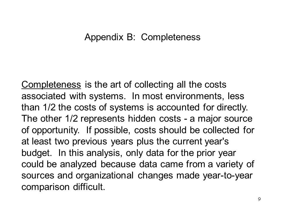 9 Appendix B: Completeness Completeness is the art of collecting all the costs associated with systems.