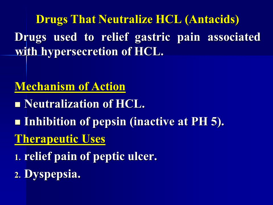 Drugs That Neutralize HCL (Antacids) Drugs used to relief gastric pain associated with hypersecretion of HCL. Mechanism of Action Neutralization of HC