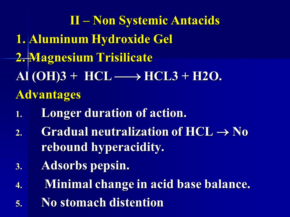II – Non Systemic Antacids 1. Aluminum Hydroxide Gel 2. Magnesium Trisilicate Al (OH)3 + HCL  HCL3 + H2O. Advantages 1. Longer duration of action. 2