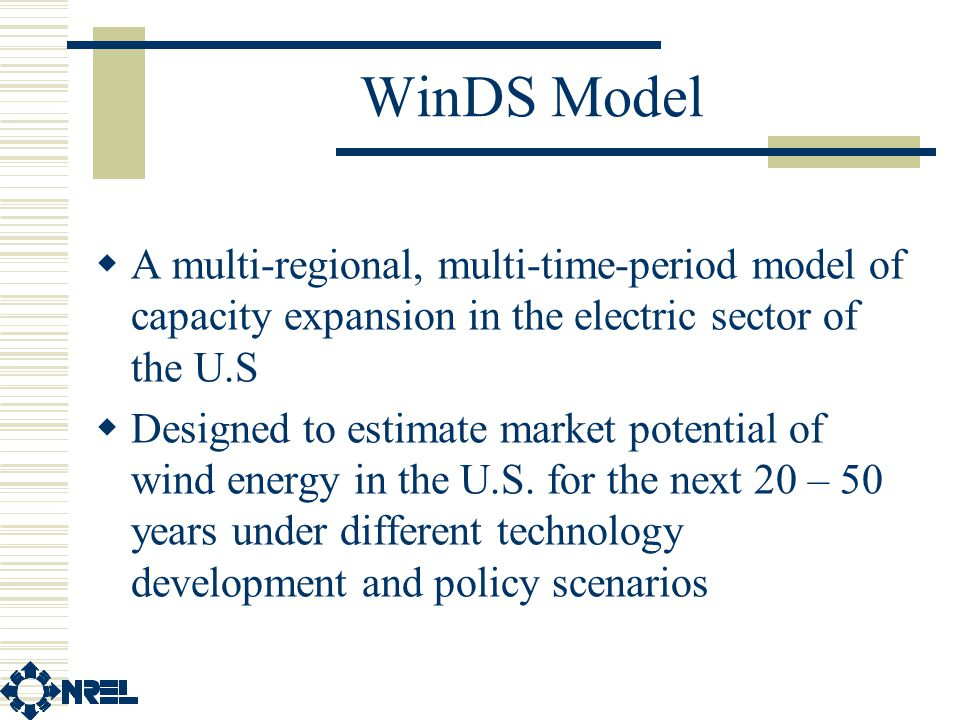 WinDS Model  A multi-regional, multi-time-period model of capacity expansion in the electric sector of the U.S  Designed to estimate market potential of wind energy in the U.S.