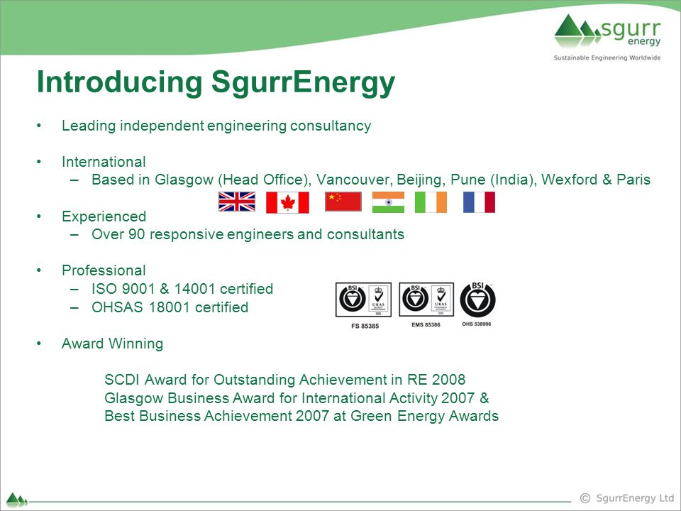 Introducing SgurrEnergy Leading independent engineering consultancy International –Based in Glasgow (Head Office), Vancouver, Beijing, Pune (India), W