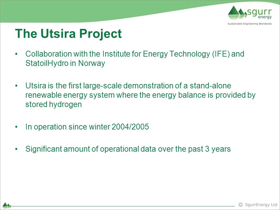 The Utsira Project Collaboration with the Institute for Energy Technology (IFE) and StatoilHydro in Norway Utsira is the first large-scale demonstrati