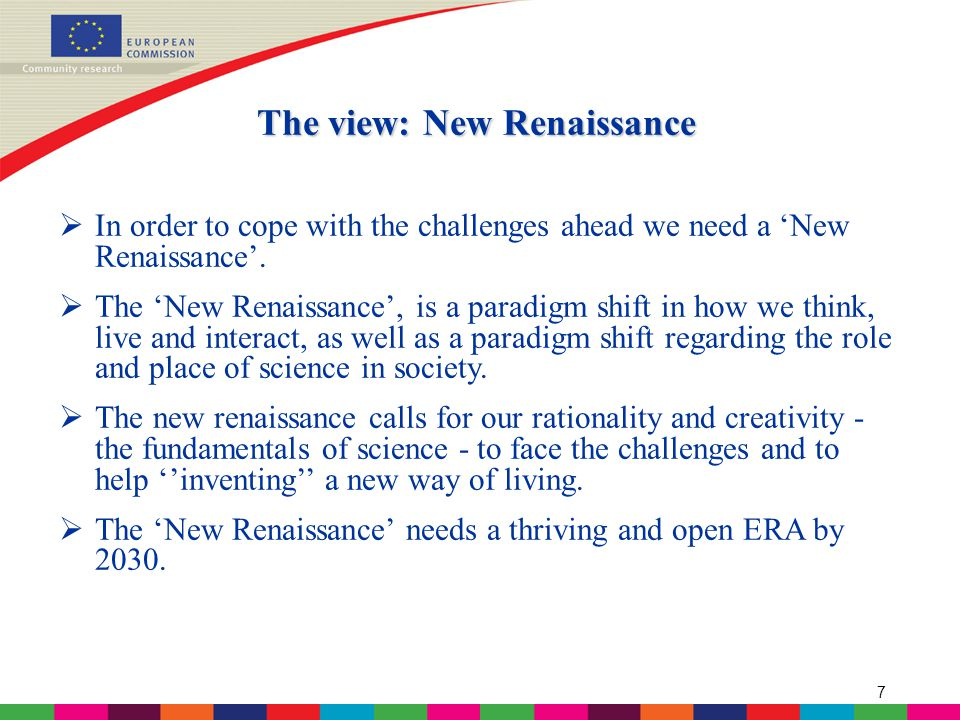 8 The view Ambition: ERA is instrumental for realising a new Renaissance in Europe as a call to face the challenges ahead and to help develop a new way of living.