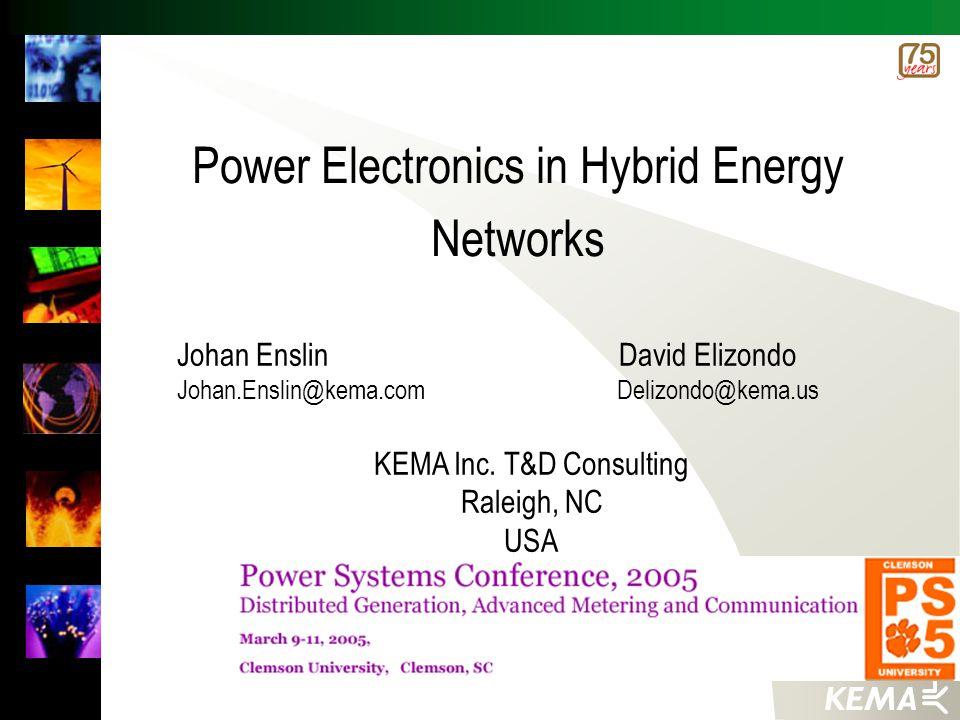 Power Electronics in Hybrid Energy Networks Johan Enslin David Elizondo Johan.Enslin@kema.com Delizondo@kema.us KEMA Inc.