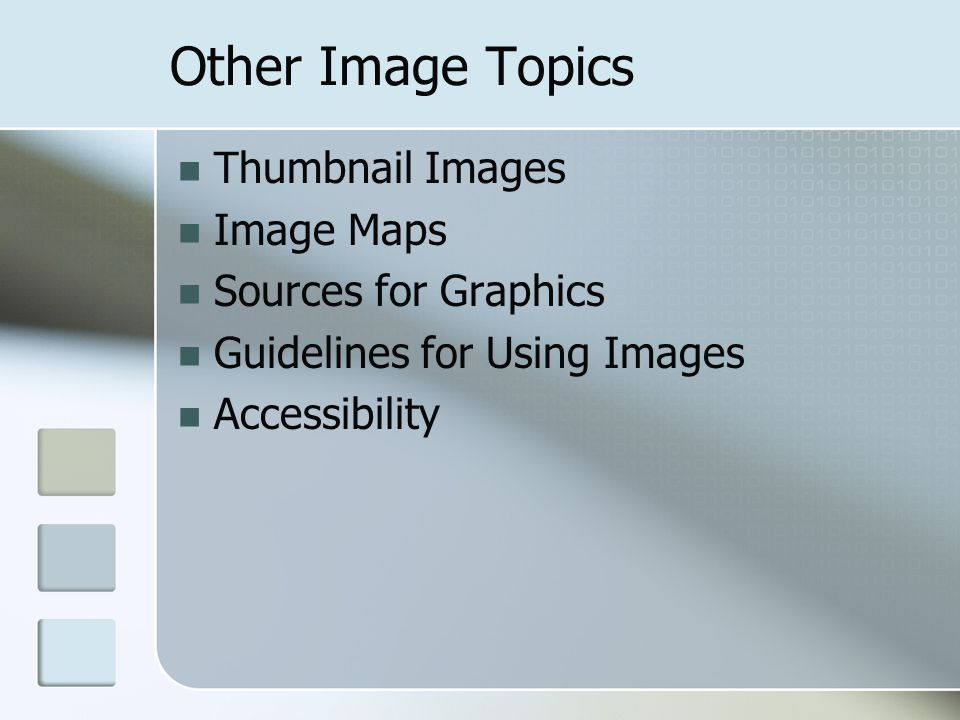 Other Image Topics Thumbnail Images Image Maps Sources for Graphics Guidelines for Using Images Accessibility