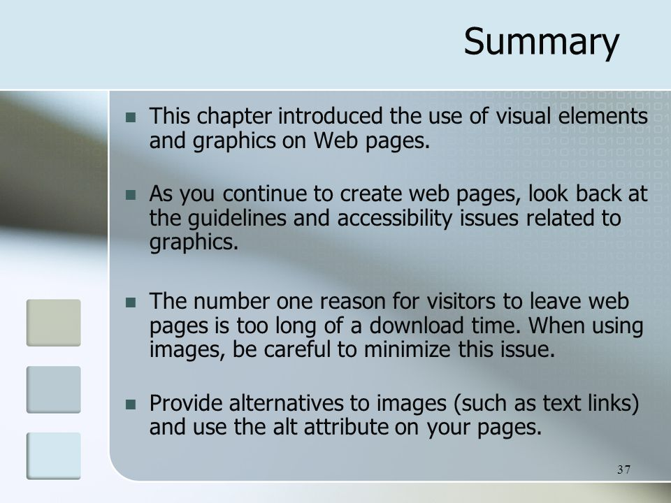 37 Summary This chapter introduced the use of visual elements and graphics on Web pages.