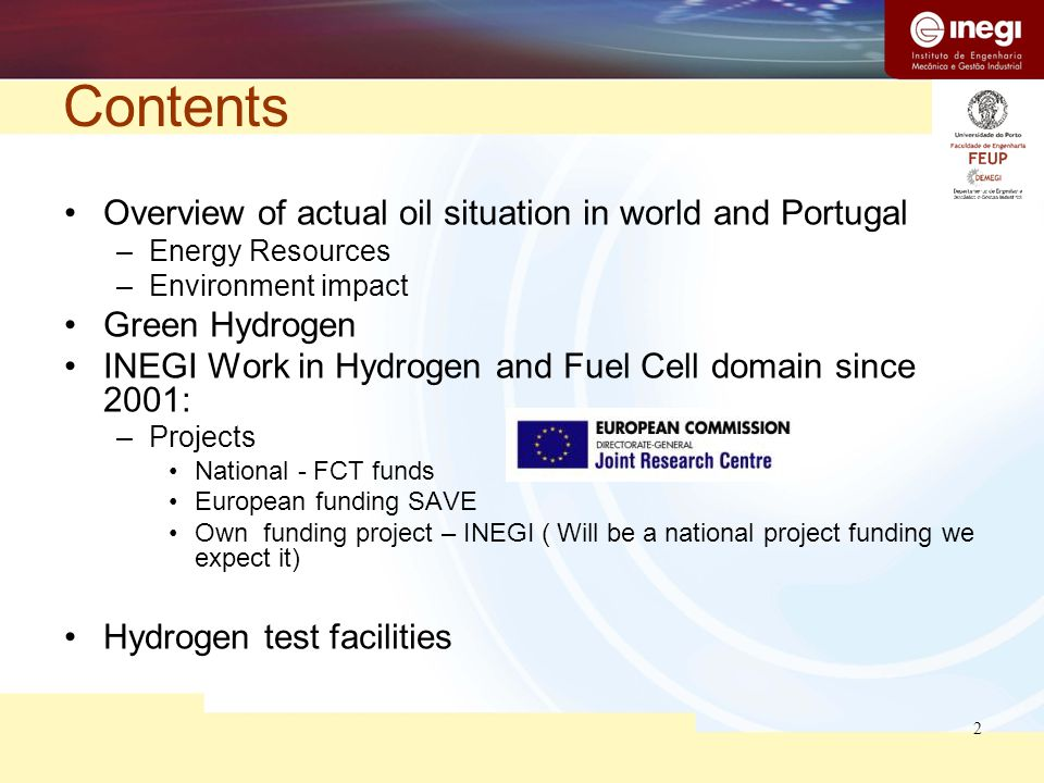2 Contents Overview of actual oil situation in world and Portugal –Energy Resources –Environment impact Green Hydrogen INEGI Work in Hydrogen and Fuel