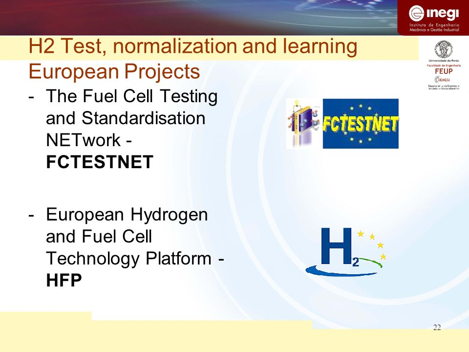 22 H2 Test, normalization and learning European Projects -The Fuel Cell Testing and Standardisation NETwork - FCTESTNET -European Hydrogen and Fuel Ce