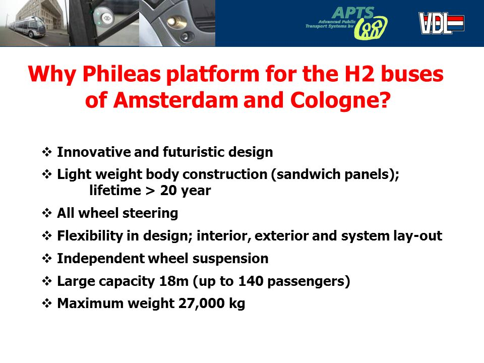 6 Why Phileas platform for the H2 buses of Amsterdam and Cologne?  Innovative and futuristic design  Light weight body construction (sandwich panels