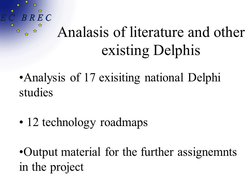 Analasis of literature and other existing Delphis Analysis of 17 exisiting national Delphi studies 12 technology roadmaps Output material for the further assignemnts in the project