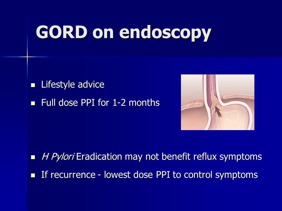 GORD on endoscopy Lifestyle advice Lifestyle advice Full dose PPI for 1-2 months Full dose PPI for 1-2 months H Pylori Eradication may not benefit ref