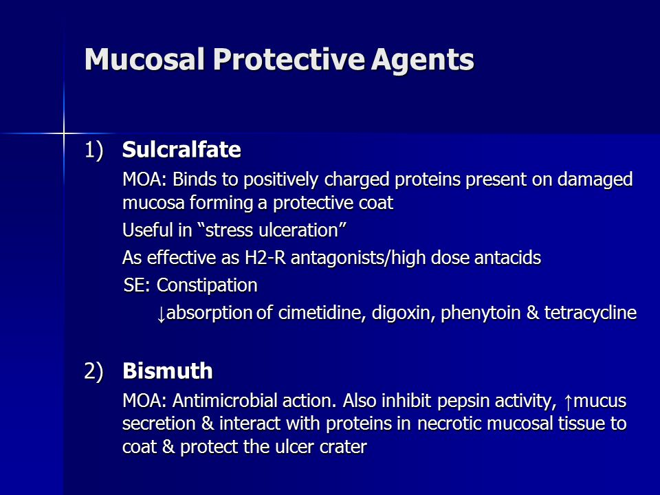 """Mucosal Protective Agents 1)Sulcralfate MOA: Binds to positively charged proteins present on damaged mucosa forming a protective coat Useful in """"stres"""