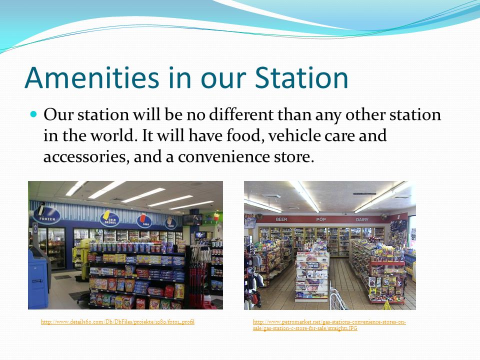 Amenities in our Station Our station will be no different than any other station in the world. It will have food, vehicle care and accessories, and a