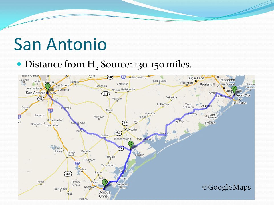 San Antonio Distance from H 2 Source: 130-150 miles. ©Google Maps