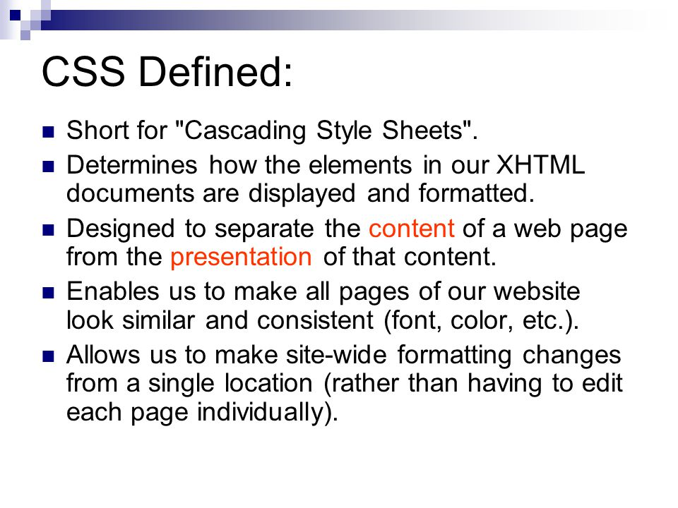 Three Ways to Use CSS: 1) Inline Style - CSS is placed directly into the XHTML element.