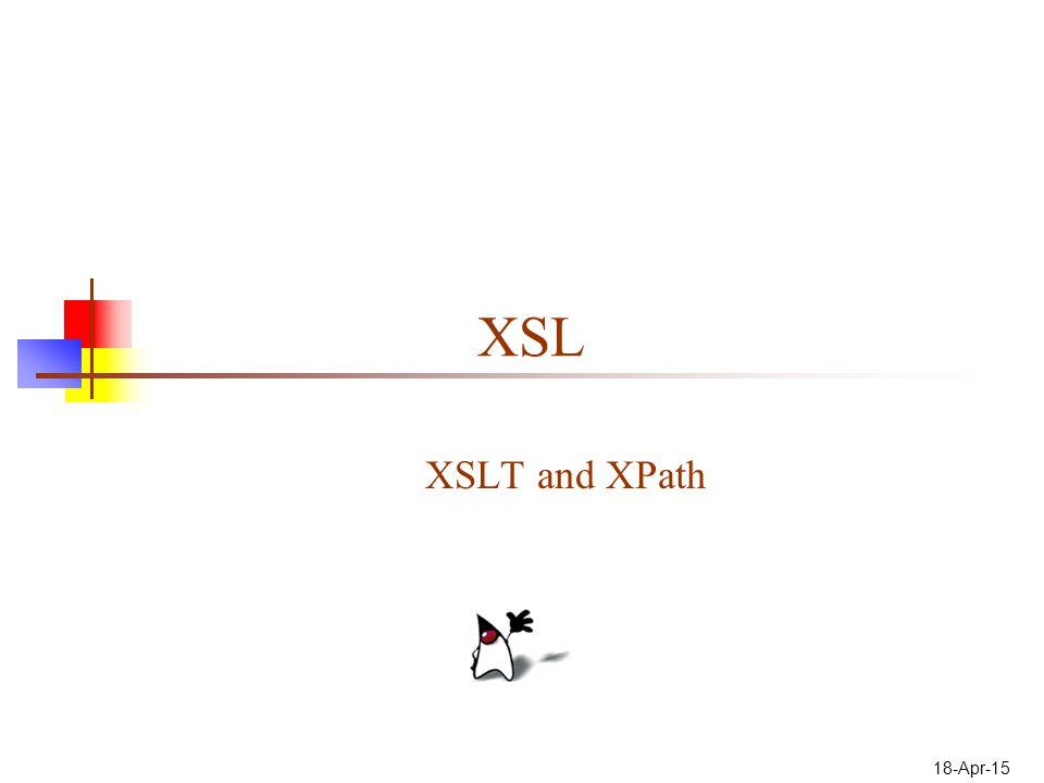 18-Apr-15 XSL XSLT and XPath