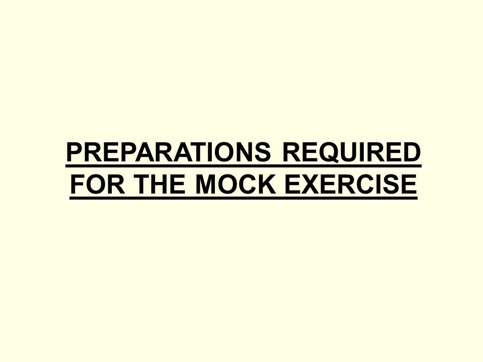 PREPARATIONS REQUIRED FOR THE MOCK EXERCISE