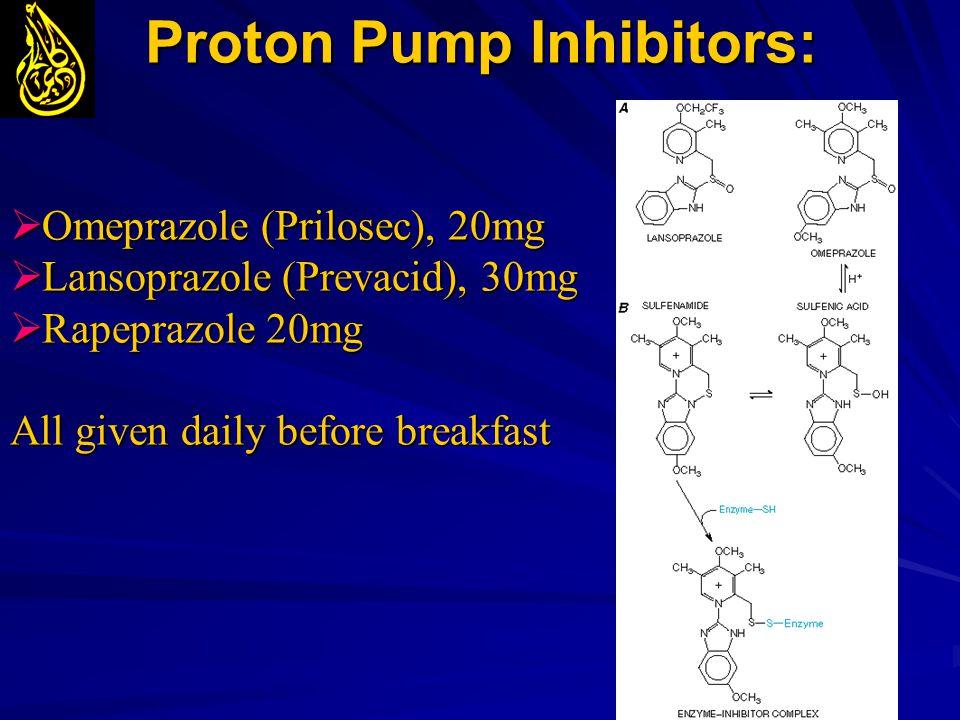 Proton Pump Inhibitors:  Omeprazole (Prilosec),20mg  Omeprazole (Prilosec), 20mg  Lansoprazole (Prevacid),30mg  Lansoprazole (Prevacid), 30mg  Ra