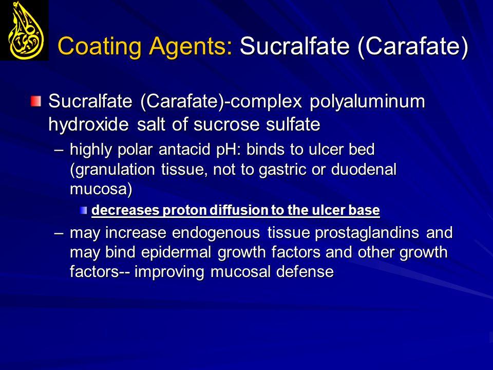 Coating Agents: Sucralfate (Carafate) Sucralfate (Carafate)-complex polyaluminum hydroxide salt of sucrose sulfate –highly polar antacid pH: binds to
