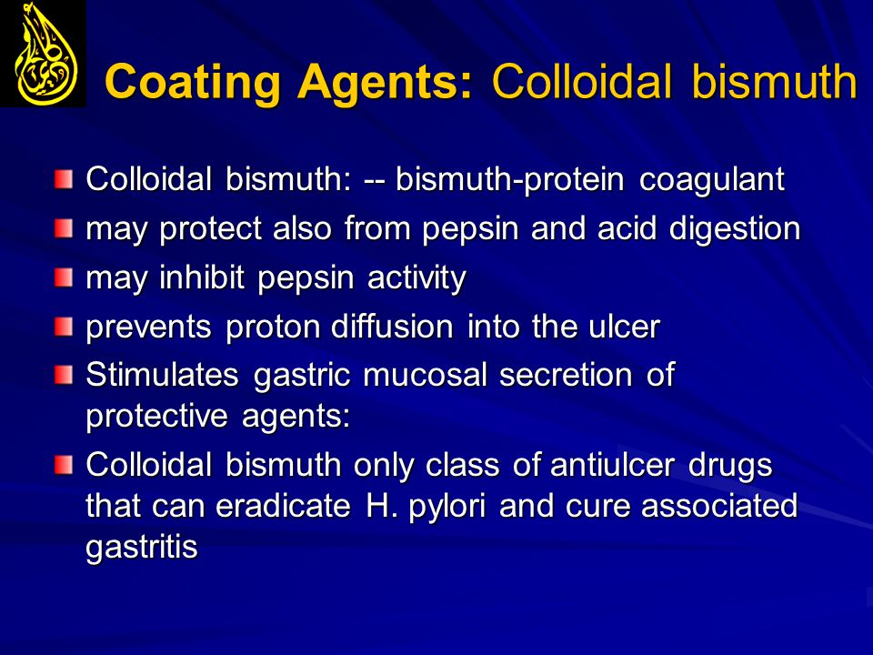 Coating Agents: Colloidal bismuth Colloidal bismuth: -- bismuth-protein coagulant may protect also from pepsin and acid digestion may inhibit pepsin a