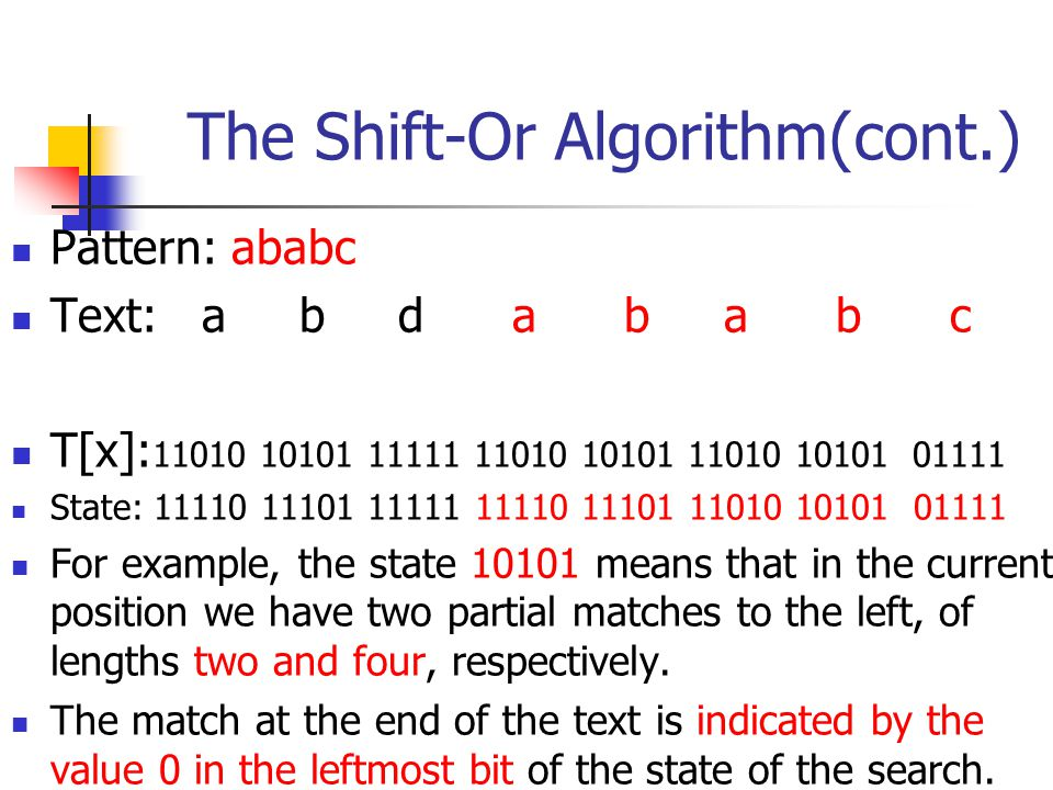 The Shift-Or Algorithm(cont.) Pattern: ababc Text: a b d a b a b c T[x]: 11010 10101 11111 11010 10101 11010 10101 01111 State: 11110 11101 11111 1111