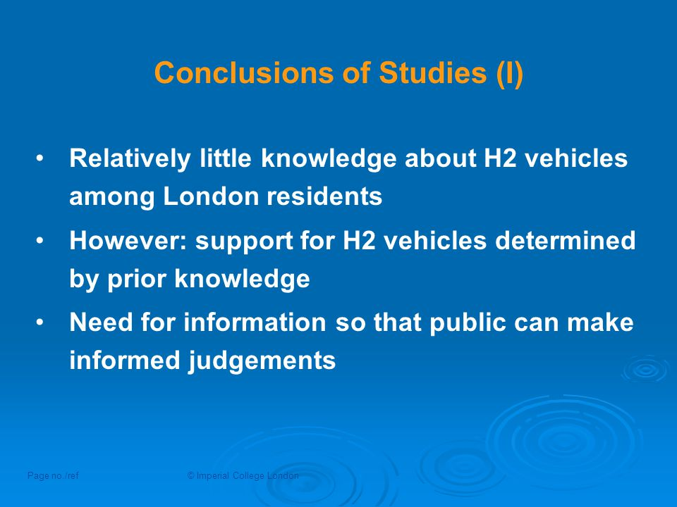 Conclusions of Studies (I) Relatively little knowledge about H2 vehicles among London residents However: support for H2 vehicles determined by prior k