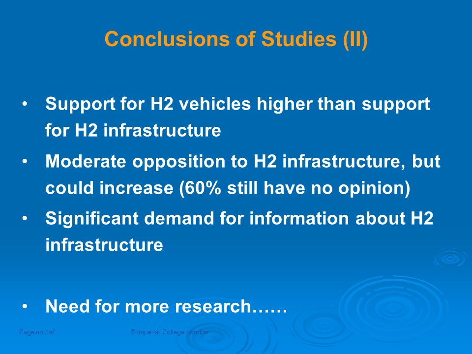 Conclusions of Studies (II) Support for H2 vehicles higher than support for H2 infrastructure Moderate opposition to H2 infrastructure, but could incr