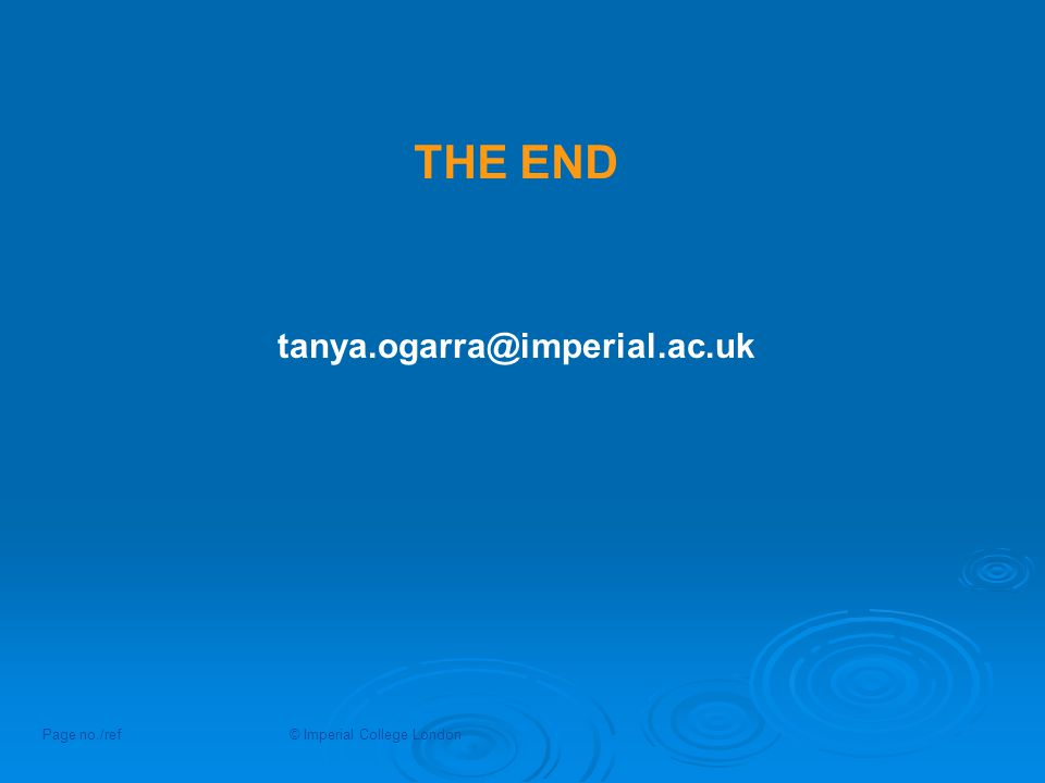 THE END Page no./ref© Imperial College London tanya.ogarra@imperial.ac.uk