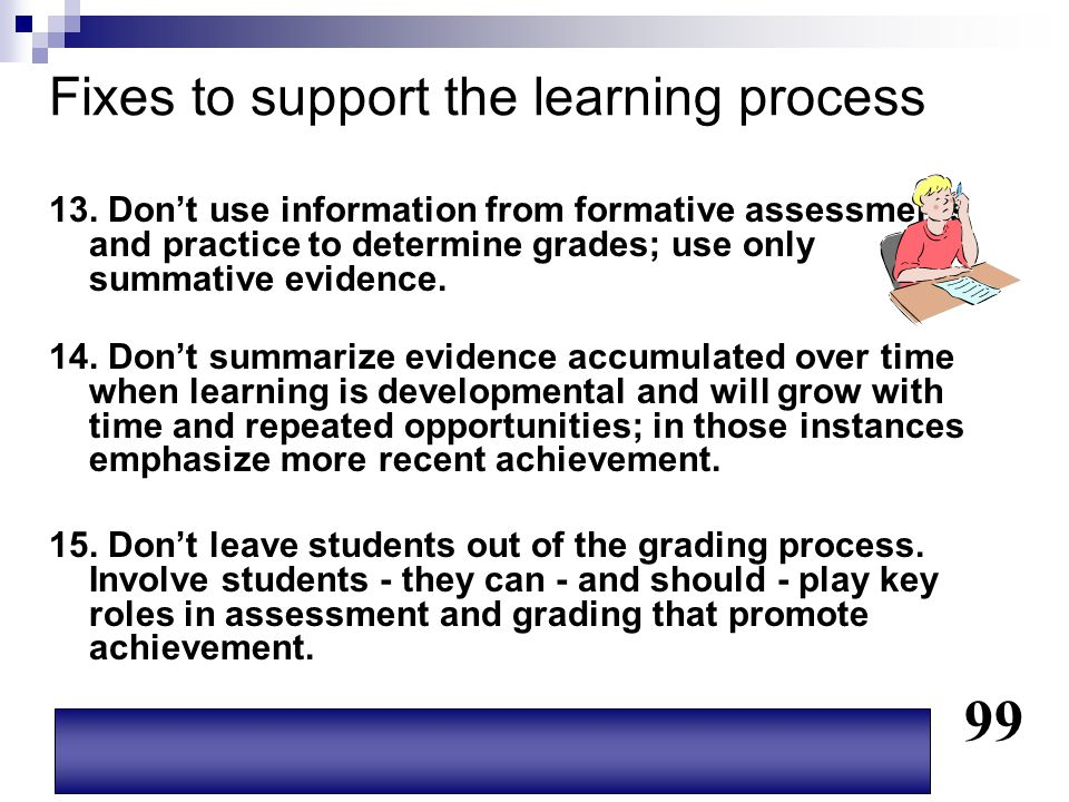 Fixes to support the learning process 13. Don't use information from formative assessments and practice to determine grades; use only summative eviden