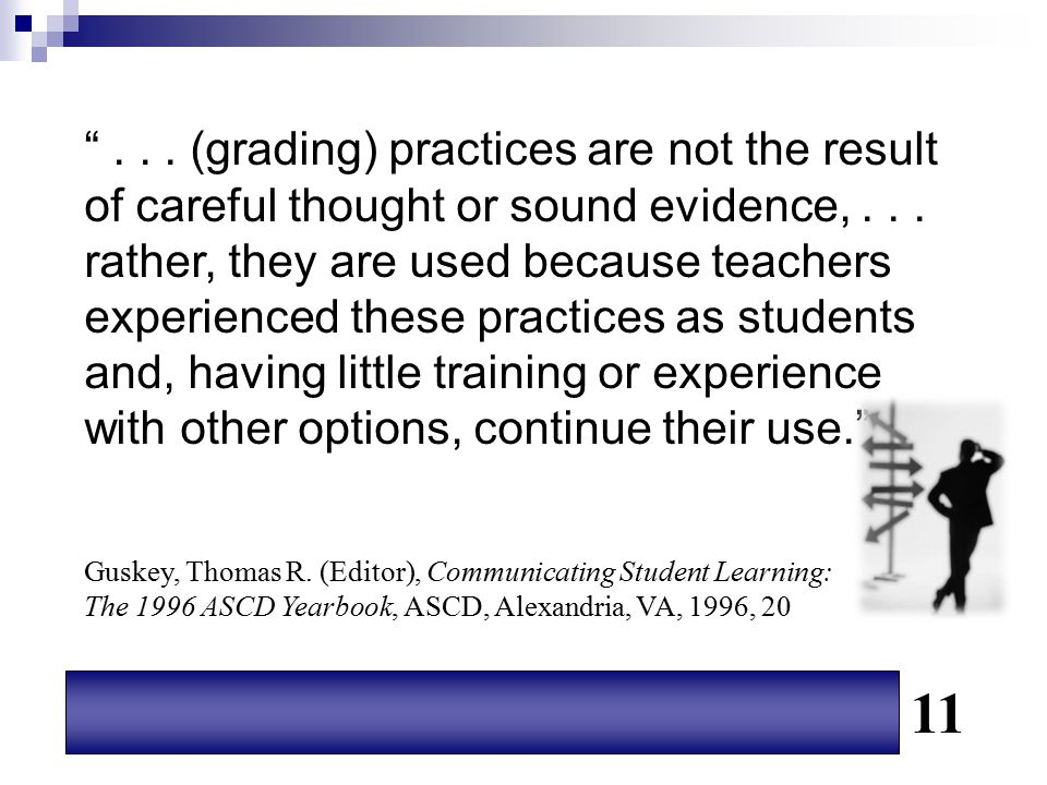 """""""... (grading) practices are not the result of careful thought or sound evidence,... rather, they are used because teachers experienced these practice"""