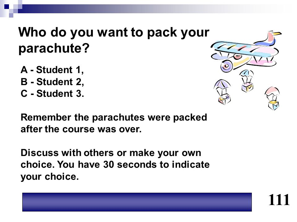 Who do you want to pack your parachute? A - Student 1, B - Student 2, C - Student 3. Remember the parachutes were packed after the course was over. Di